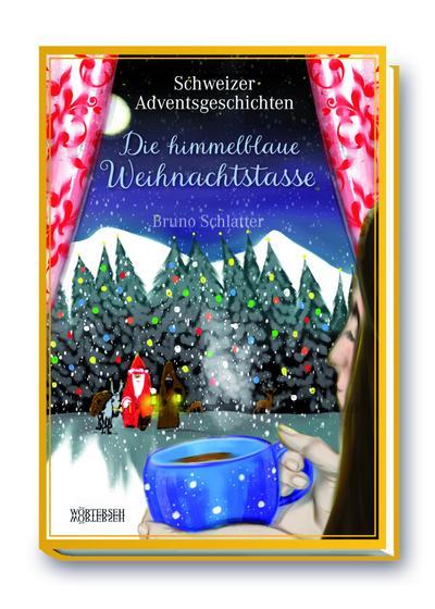 Die himmelblaue Weihnachtstasse: Schweizer Adventsgeschichten - Wörterseh - Gebundene Ausgabe, Deutsch, Bruno Schlatter-Gomez, Schweizer Adventsgeschichten, Schweizer Adventsgeschichten