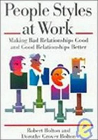 people-styles-at-work-making-bad-relationships-good-and-good-relationships-better