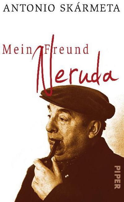 Mein Freund Neruda: Begegnungen mit einem Dichter
