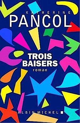Trois-Baisers-Katherine-Pancol-9782226392046