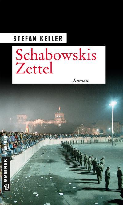 Schabowskis Zettel: Roman (Zeitgeschichtliche Kriminalromane im GMEINER-Verlag)
