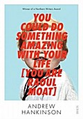 You Could Do Something Amazing with Your Life (You Are Raoul Moat)