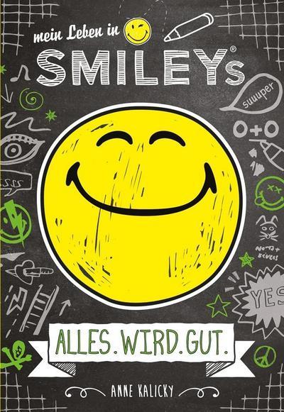 Mein Leben in Smiley�s (Bd.1) - ALLES.WIRD.GUT