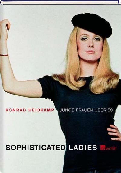 Sophisticated Ladies: Junge Frauen über 50 - Rowohlt - Gebundene Ausgabe, Deutsch, Konrad Heidkamp, Junge Frauen über 50, Junge Frauen über 50
