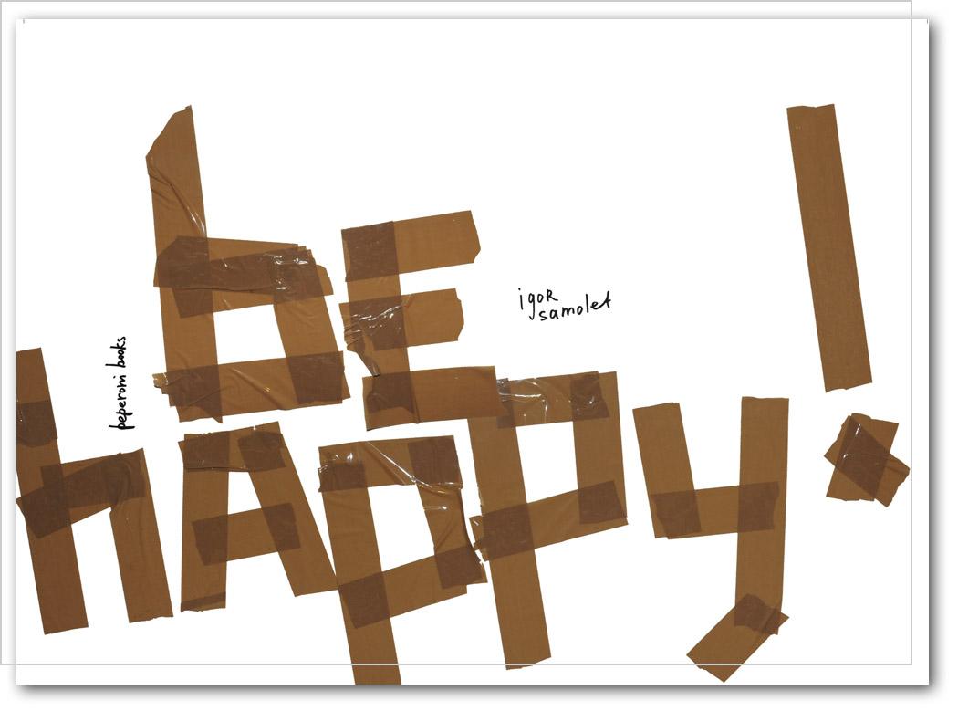 be happy! Igor Samolet