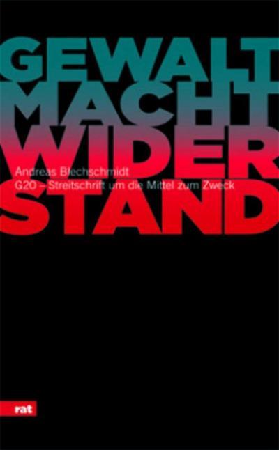 Gewalt. Macht. Widerstand.: G20 – Streitschrift um die Mittel zum Zweck (Reihe antifaschistische Texte)