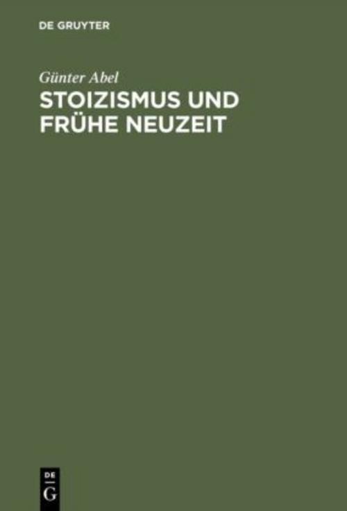 Stoizismus-und-Fruehe-Neuzeit-Guenter-Abel-9783110072624