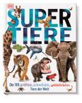 Supertiere: Die 100 größten, schnellsten, gef ...