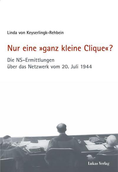 nur-eine-ganz-kleine-clique-die-ns-ermittlungen-uber-das-netzwerk-vom-20-juli-1944-schriften-d