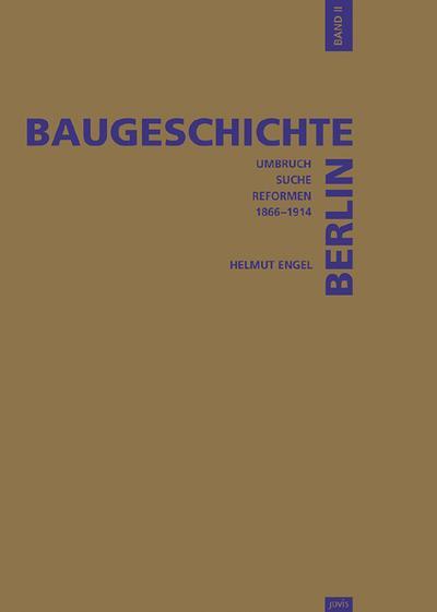 Baugeschichte Berlin, Bd. 2. Umbruch, Suche, Reformen: 1861 - 1918