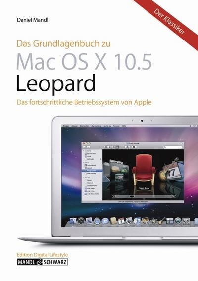 das-grundlagenbuch-zu-mac-os-x-10-5-leopard-das-betriebssystem-von-apple-in-der-praxis-kompetent-un