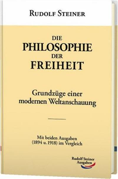 die-philosophie-der-freiheit-grundzuge-einer-modernen-weltanschauung-mit-beiden-ausgaben-1894-u-