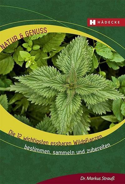 die-12-wichtigsten-essbaren-wildpflanzen-bestimmen-sammeln-und-zubereiten-natur-genuss-