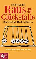 Raus aus der Glücksfalle: Ein Umdenk-Buch in  ...