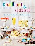 Knallbunt & zuckersüss: Das Party-Backbuch mi ...
