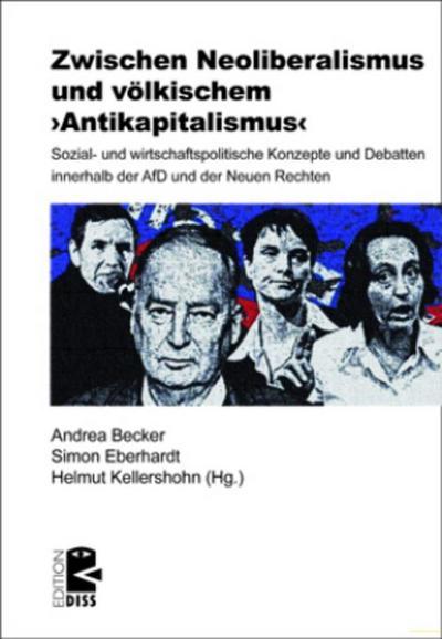 Zwischen Neoliberalismus und völkischem ›Antikapitalismus‹: Sozial- und wirtschaftspolitische Konzepte und Debatten innerhalb der AfD und der Neuen Rechten (Edition DISS)