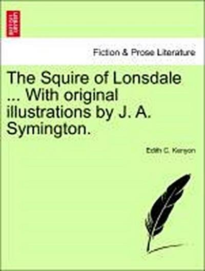 The Squire of Lonsdale ... With original illustrations by J. A. Symington.