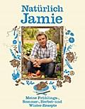 Natürlich Jamie: Meine Frühlings-, Sommer-, H ...