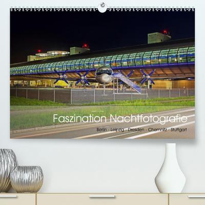 Calvendo Premium Kalender Faszination Nachtfotografie - Berlin - Leipzig - Dresden - Chemnitz: Architektur bei Nacht (hochwertiger DIN A2 Wandkalender 2020, Kunstdruck in Hochglanz)
