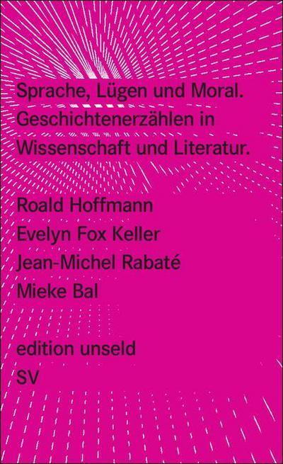 Sprache, Lügen und Moral: Geschichtenerzählen in Wissenschaft und Literatur (edition unseld)