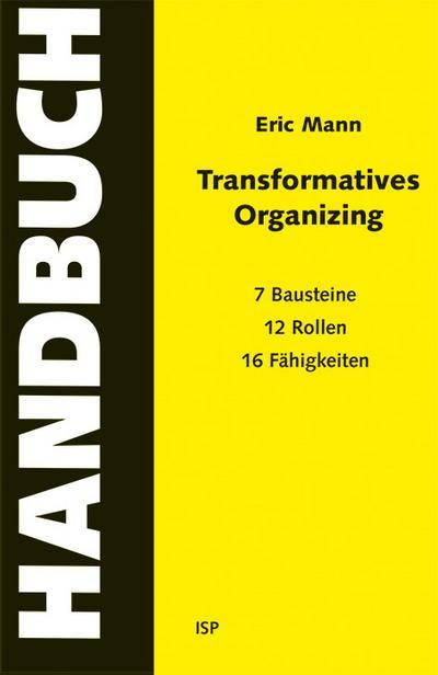 Transformatives Organizing – Ein Handbuch: 7 Bausteine, 12 Rollen, 16 Fähigkeiten
