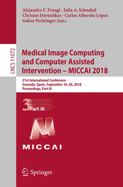 medical-image-computing-and-computer-assisted-intervention-miccai-2018-21st-international-conferen