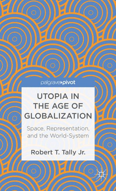 utopia-in-the-age-of-globalization-space-representation-and-the-world-system-palgrave-pivot-