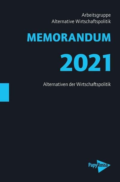 MEMORANDUM 2021: Alternativen der Wirtschaftspolitik (Neue Kleine Bibliothek)