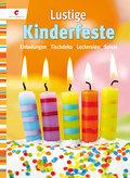 Lustige Kinderfeste; Einladungen, Tischdeko,  ...