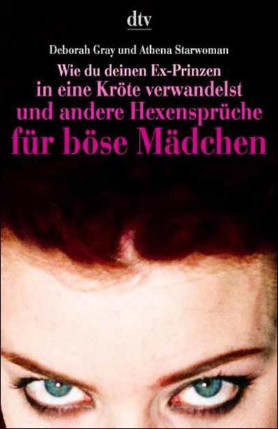 Wie du deinen Ex-Prinzen in eine Kröte verwandelst und andere Hexensprüche für böse Mädchen - Dtv - Taschenbuch, Deutsch, Deborah Gray, Athena Starwoman, ,