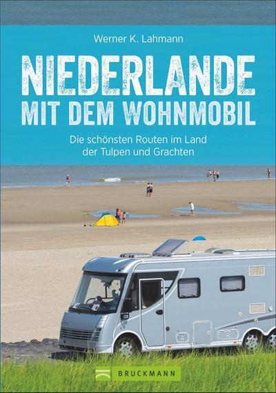 Niederlande mit dem Wohnmobil  Die schönsten Routen entlang von Ijsselmeer und Nordsee  Wohnmobil-Reiseführer  Deutsch