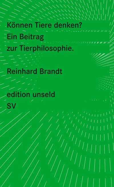 Können Tiere denken?: Ein Beitrag zur Tierphilosophie (edition unseld)