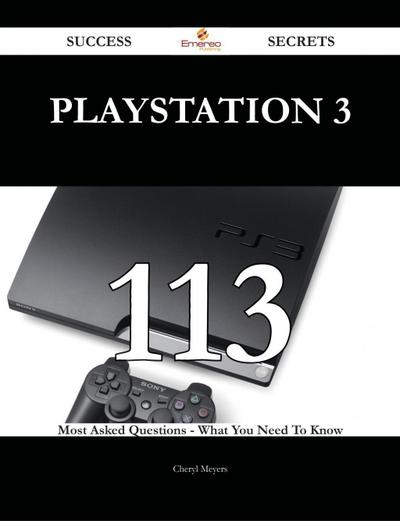 PlayStation 3 113 Success Secrets - 113 Most Asked Questions On PlayStation 3 - What You Need To Know