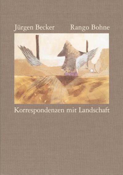 Korrespondenzen mit Landschaft: Collagen von Rango Bohne. Gedichte von Jürgen Becker