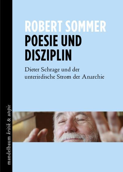 Poesie und Disziplin: Dieter Schrage und der unterirdische Strom der Anarchie