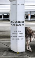 Rückkehr der Wölfe; Wie ein Heimkehrer unser  ...