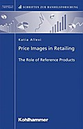 Price Images in Retailing  - The Role of Reference Products (Schriften zur Handelsforschung)