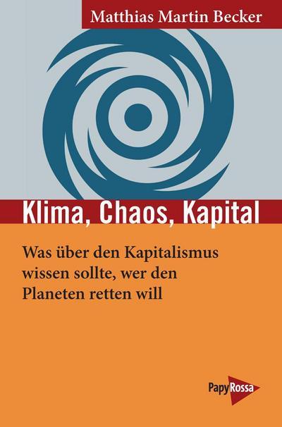 Klima, Chaos, Kapital: Was über den Kapitalismus wissen sollte, wer den Planeten retten will (Neue Kleine Bibliothek)