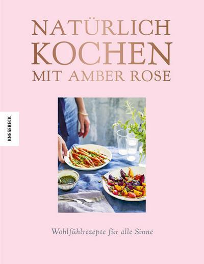 Natürlich Kochen mit Amber Rose
