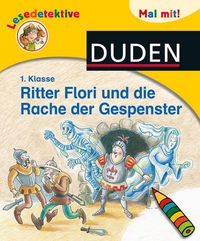 Lesedetektive Mal mit! - Ritter Flori und die Rache der Gespenster, 1. Klasse (DUDEN Lesedetektive Mal mit)