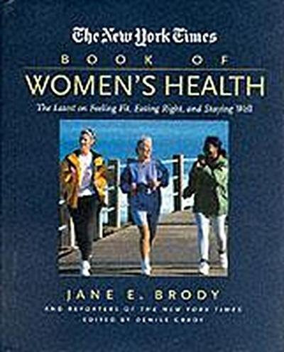 the-new-york-times-book-of-women-s-health-the-latest-on-feeling-fit-eating-right-and-staying-well