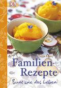 Familienrezepte: Bunt wie das Leben