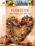 Floristik; Deko-Trends rund ums Jahr   ; Crea ...