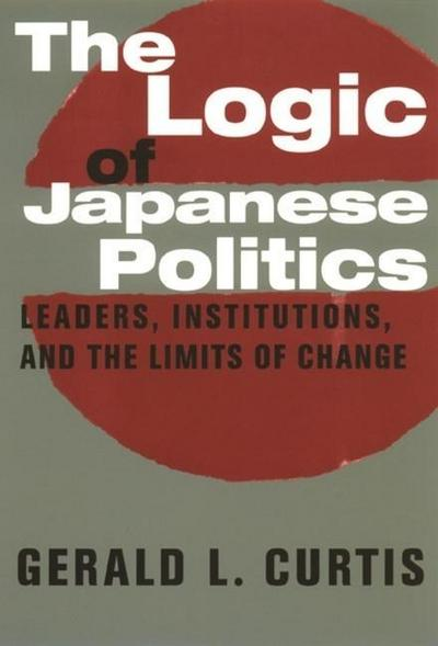the-logic-of-japanese-politics-leaders-institutions-and-the-limits-of-change-studies-of-the-east-