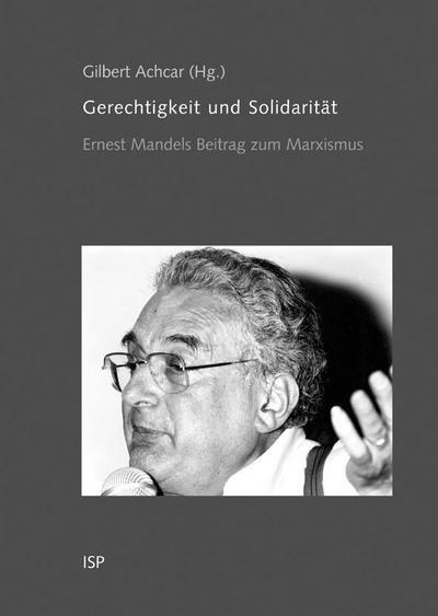 Gerechtigkeit und Solidarität: Ernest Mandels Beitrag zum Marxismus