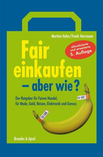 Fair einkaufen - aber wie?  Der Ratgeber für Fairen Handel, für Mode, Geld, Reisen und Genuss     Deutsch   -