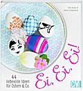 Ei, Ei, Ei!; 44 liebevolle Ideen für Ostern & ...