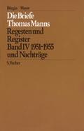 Die Briefe Thomas Manns 4/5. 1951 - 1955 und Nachträge / Empfängerverzeichnis und Gesamtregister