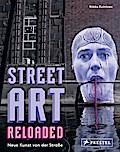Street Art Reloaded: Neue Kunst von der Straß ...