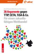 38 Argumente gegen TTIP, CETA, TiSA & Co.: Fü ...